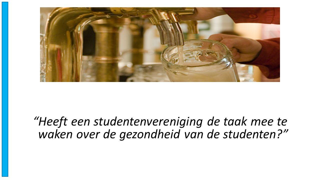 """""""Heeft een studentenvereniging de taak mee te waken over de gezondheid van de studenten?"""""""
