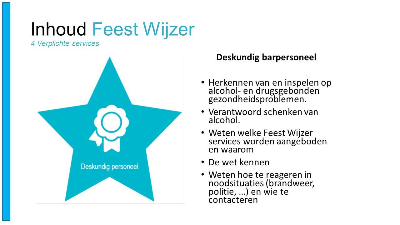 Inhoud Feest Wijzer 4 Verplichte services Deskundig barpersoneel Herkennen van en inspelen op alcohol- en drugsgebonden gezondheidsproblemen.