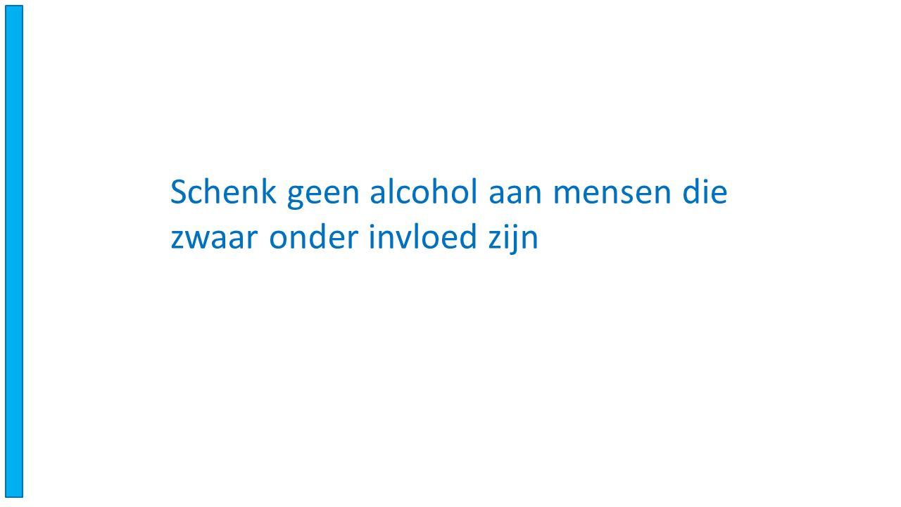Schenk geen alcohol aan mensen die zwaar onder invloed zijn