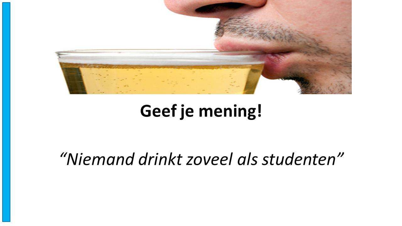 Geef je mening! Niemand drinkt zoveel als studenten