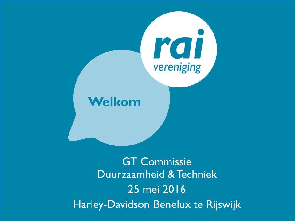 GT Commissie Duurzaamheid & Techniek 25 mei 2016 Harley-Davidson Benelux te Rijswijk Welkom
