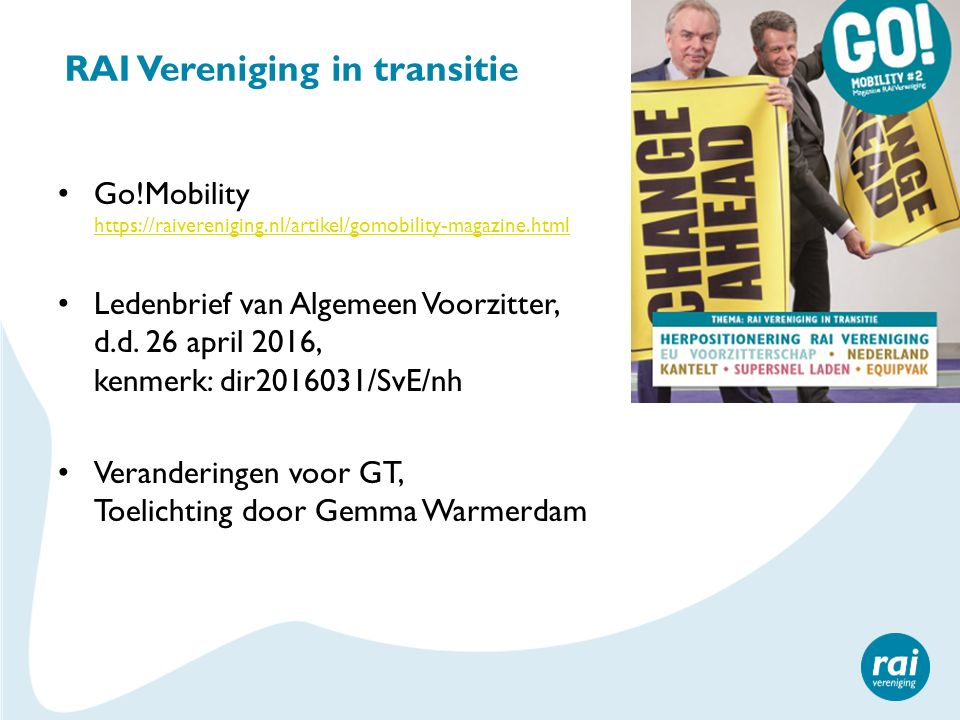 RAI Vereniging in transitie Go!Mobility https://raivereniging.nl/artikel/gomobility-magazine.html https://raivereniging.nl/artikel/gomobility-magazine.html Ledenbrief van Algemeen Voorzitter, d.d.