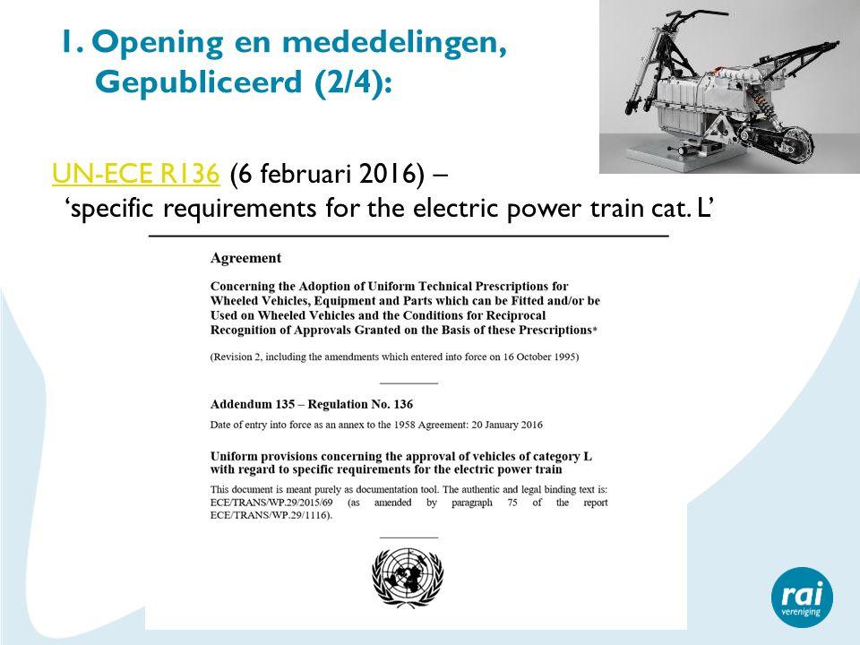 1. Opening en mededelingen, Gepubliceerd (2/4): UN-ECE R136UN-ECE R136 (6 februari 2016) – 'specific requirements for the electric power train cat. L'