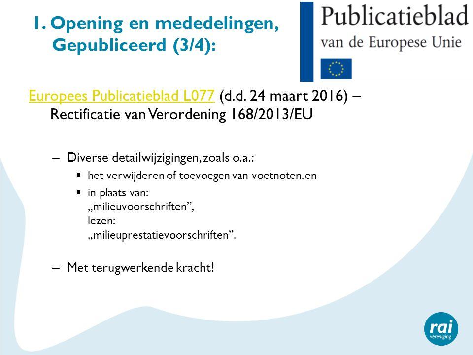 1. Opening en mededelingen, Gepubliceerd (3/4): Europees Publicatieblad L077Europees Publicatieblad L077 (d.d. 24 maart 2016) – Rectificatie van Veror
