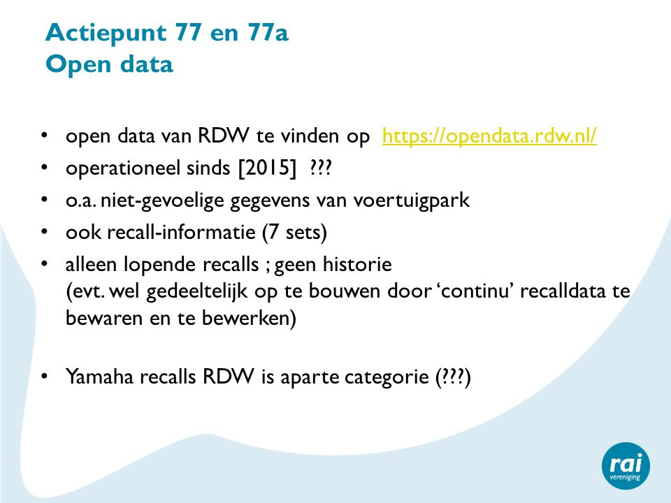Actiepunt 77 en 77a Open data open data van RDW te vinden op https://opendata.rdw.nl/https://opendata.rdw.nl/ operationeel sinds [2015] ??? o.a. niet-