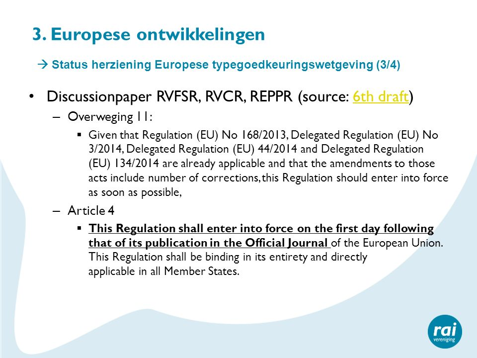 3. Europese ontwikkelingen Discussionpaper RVFSR, RVCR, REPPR (source: 6th draft)6th draft – Overweging 11:  Given that Regulation (EU) No 168/2013,