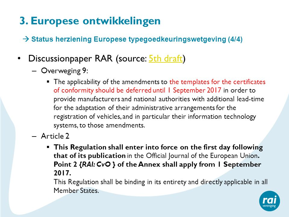 3. Europese ontwikkelingen Discussionpaper RAR (source: 5th draft)5th draft – Overweging 9:  The applicability of the amendments to the templates for