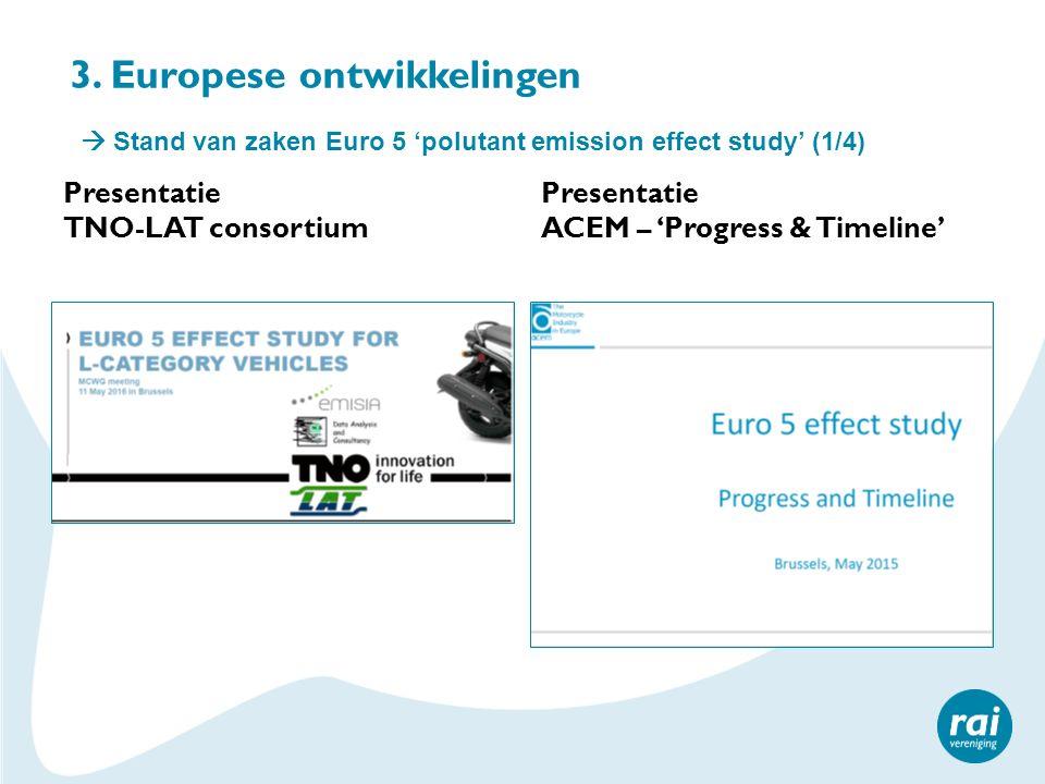 3. Europese ontwikkelingen Presentatie TNO-LAT consortium Presentatie ACEM – 'Progress & Timeline'  Stand van zaken Euro 5 'polutant emission effect