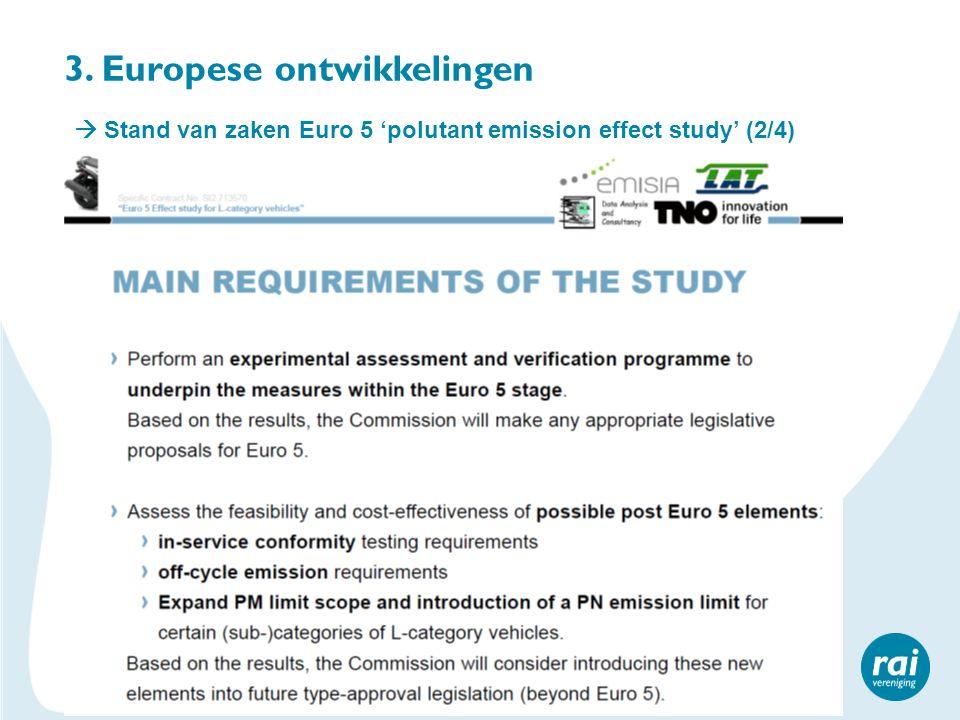 3. Europese ontwikkelingen  Stand van zaken Euro 5 'polutant emission effect study' (2/4)