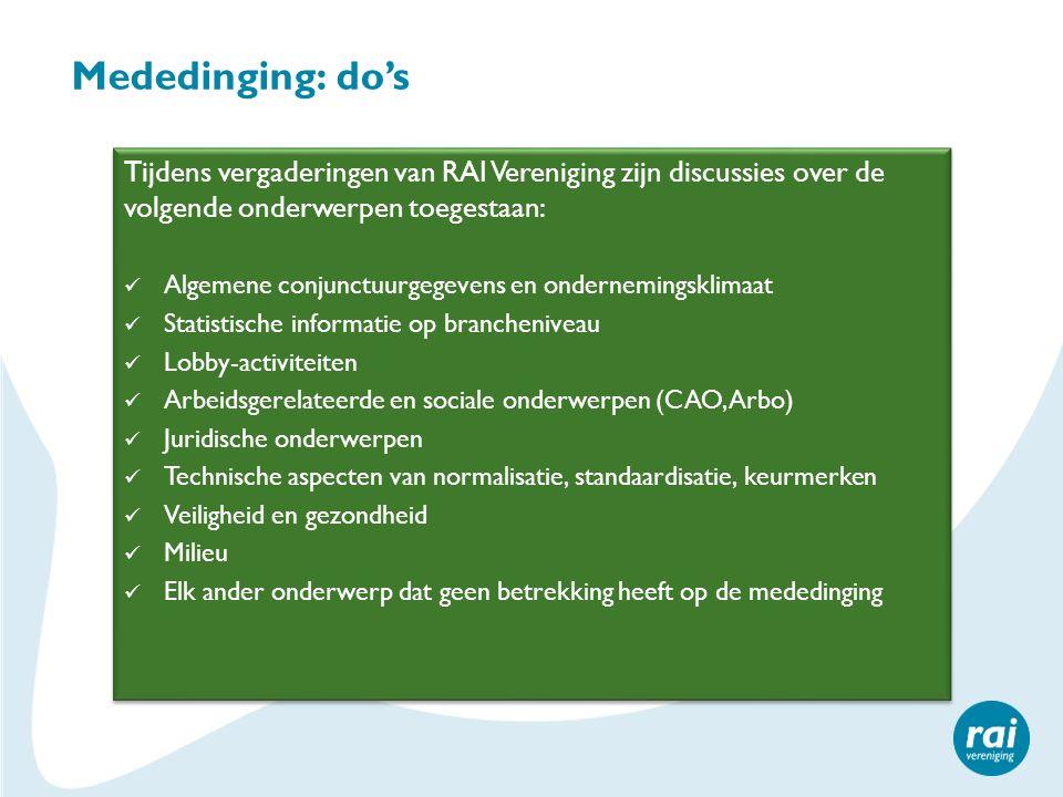 Mededinging: do's Tijdens vergaderingen van RAI Vereniging zijn discussies over de volgende onderwerpen toegestaan: Algemene conjunctuurgegevens en on
