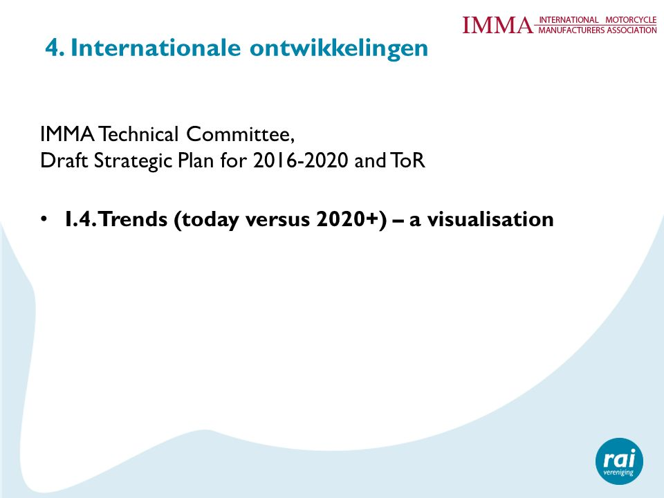 4. Internationale ontwikkelingen IMMA Technical Committee, Draft Strategic Plan for 2016-2020 and ToR I.4. Trends (today versus 2020+) – a visualisati