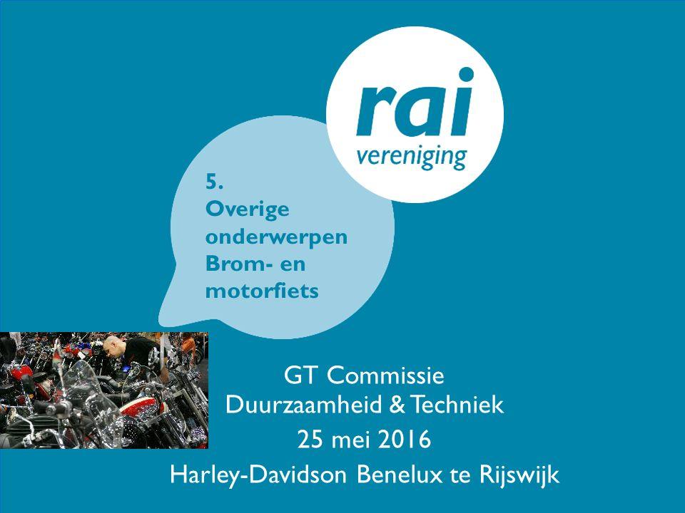 GT Commissie Duurzaamheid & Techniek 25 mei 2016 Harley-Davidson Benelux te Rijswijk 5. Overige onderwerpen Brom- en motorfiets