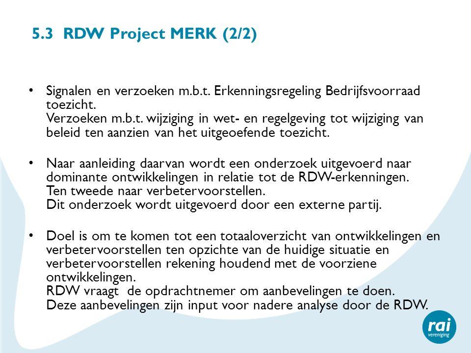 5.3 RDW Project MERK (2/2) Signalen en verzoeken m.b.t. Erkenningsregeling Bedrijfsvoorraad toezicht. Verzoeken m.b.t. wijziging in wet- en regelgevin