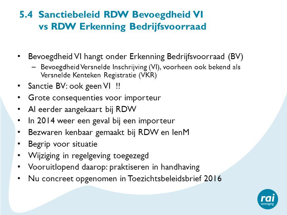 5.4 Sanctiebeleid RDW Bevoegdheid VI vs RDW Erkenning Bedrijfsvoorraad Bevoegdheid VI hangt onder Erkenning Bedrijfsvoorraad (BV) – Bevoegdheid Versnelde Inschrijving (VI), voorheen ook bekend als Versnelde Kenteken Registratie (VKR) Sanctie BV: ook geen VI !.