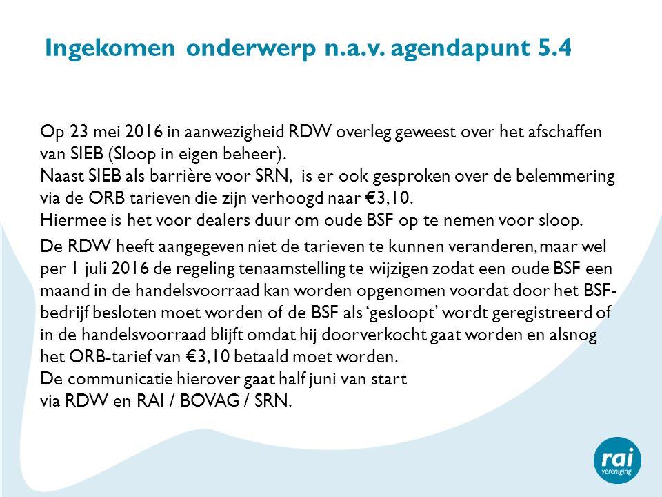 Ingekomen onderwerp n.a.v. agendapunt 5.4 Op 23 mei 2016 in aanwezigheid RDW overleg geweest over het afschaffen van SIEB (Sloop in eigen beheer). Naa