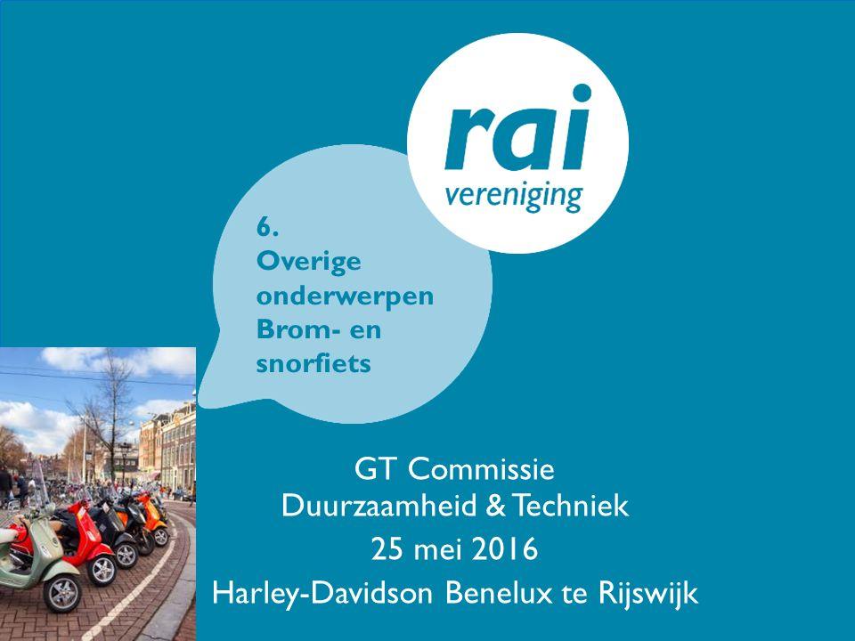 GT Commissie Duurzaamheid & Techniek 25 mei 2016 Harley-Davidson Benelux te Rijswijk 6. Overige onderwerpen Brom- en snorfiets