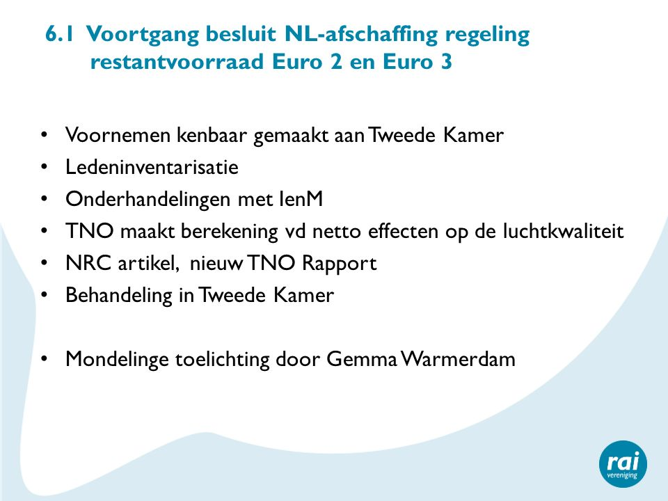6.1 Voortgang besluit NL-afschaffing regeling restantvoorraad Euro 2 en Euro 3 Voornemen kenbaar gemaakt aan Tweede Kamer Ledeninventarisatie Onderhan