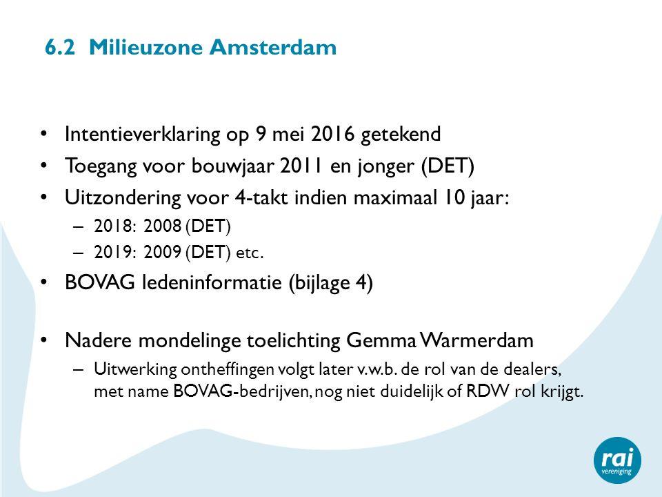 6.2 Milieuzone Amsterdam Intentieverklaring op 9 mei 2016 getekend Toegang voor bouwjaar 2011 en jonger (DET) Uitzondering voor 4-takt indien maximaal 10 jaar: – 2018: 2008 (DET) – 2019: 2009 (DET) etc.