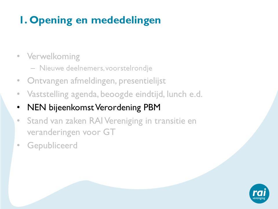 1. Opening en mededelingen Verwelkoming – Nieuwe deelnemers, voorstelrondje Ontvangen afmeldingen, presentielijst Vaststelling agenda, beoogde eindtij