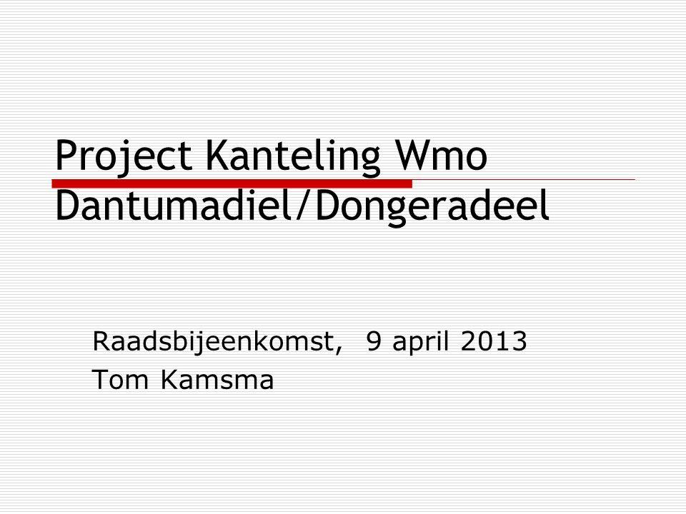 Project Kanteling Wmo Dantumadiel/Dongeradeel Raadsbijeenkomst, 9 april 2013 Tom Kamsma