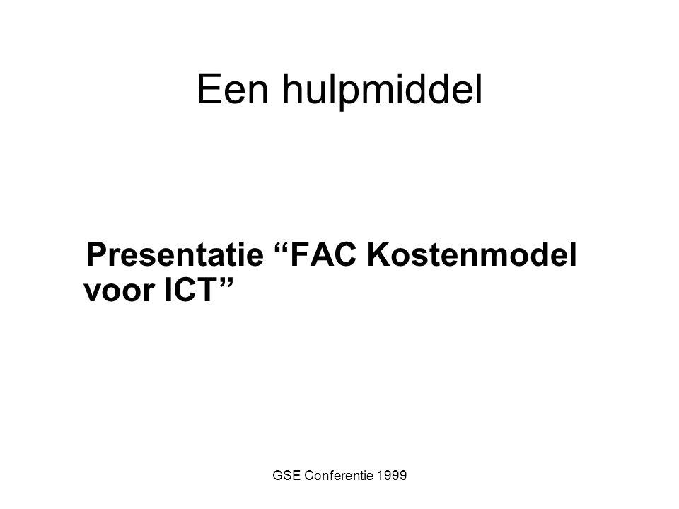 """GSE Conferentie 1999 Een hulpmiddel Presentatie """"FAC Kostenmodel voor ICT"""""""