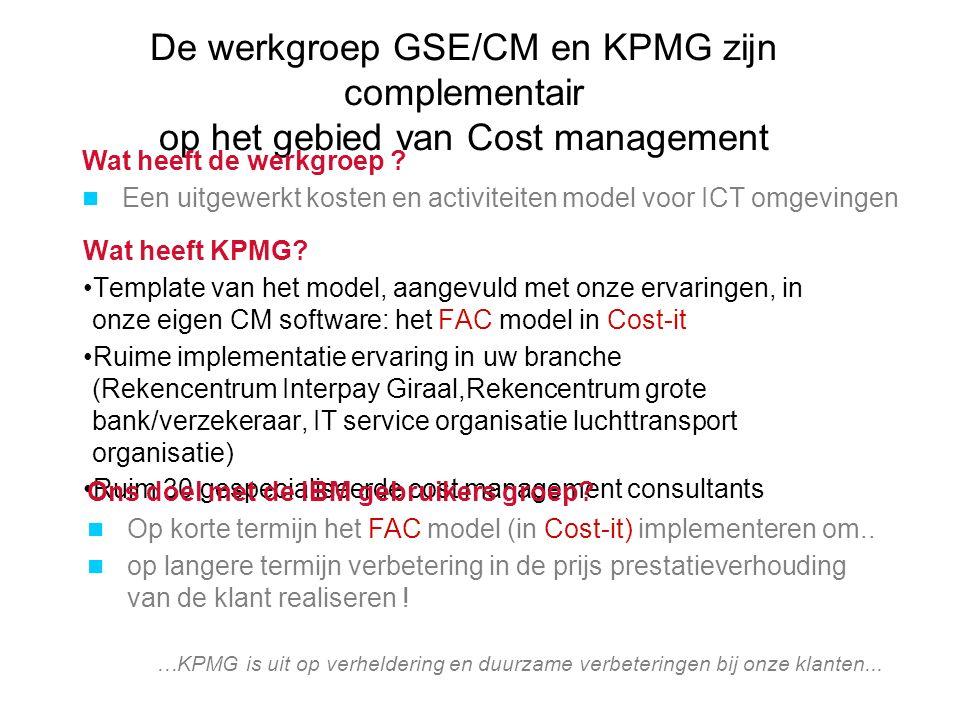 De werkgroep GSE/CM en KPMG zijn complementair op het gebied van Cost management Wat heeft KPMG? Template van het model, aangevuld met onze ervaringen