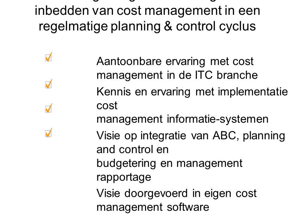 Onze toegevoegde waarde ligt in het inbedden van cost management in een regelmatige planning & control cyclus Aantoonbare ervaring met cost management