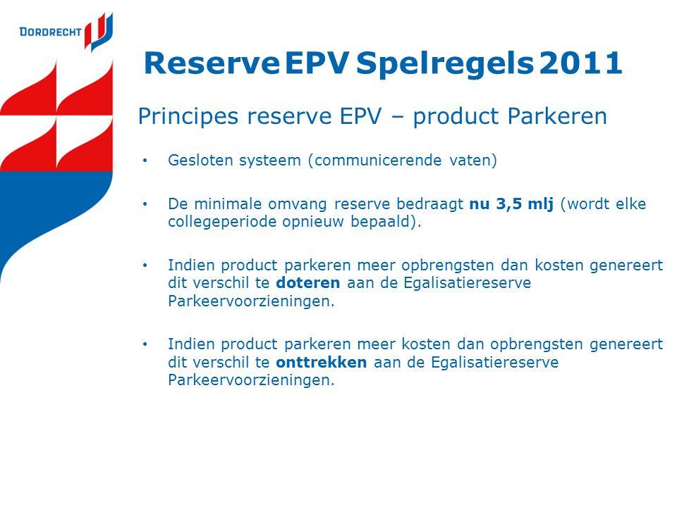 Principes reserve EPV – product Parkeren Gesloten systeem (communicerende vaten) De minimale omvang reserve bedraagt nu 3,5 mlj (wordt elke collegeperiode opnieuw bepaald).