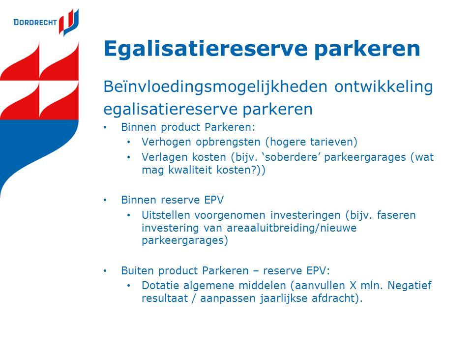 Egalisatiereserve parkeren Beïnvloedingsmogelijkheden ontwikkeling egalisatiereserve parkeren Binnen product Parkeren: Verhogen opbrengsten (hogere tarieven) Verlagen kosten (bijv.