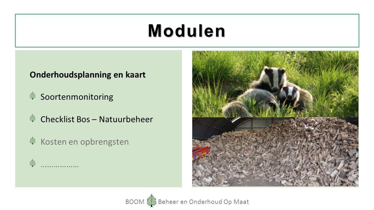 BOOM Beheer en Onderhoud Op Maat Modulen Onderhoudsplanning en kaart Soortenmonitoring Checklist Bos – Natuurbeheer Kosten en opbrengsten ………………
