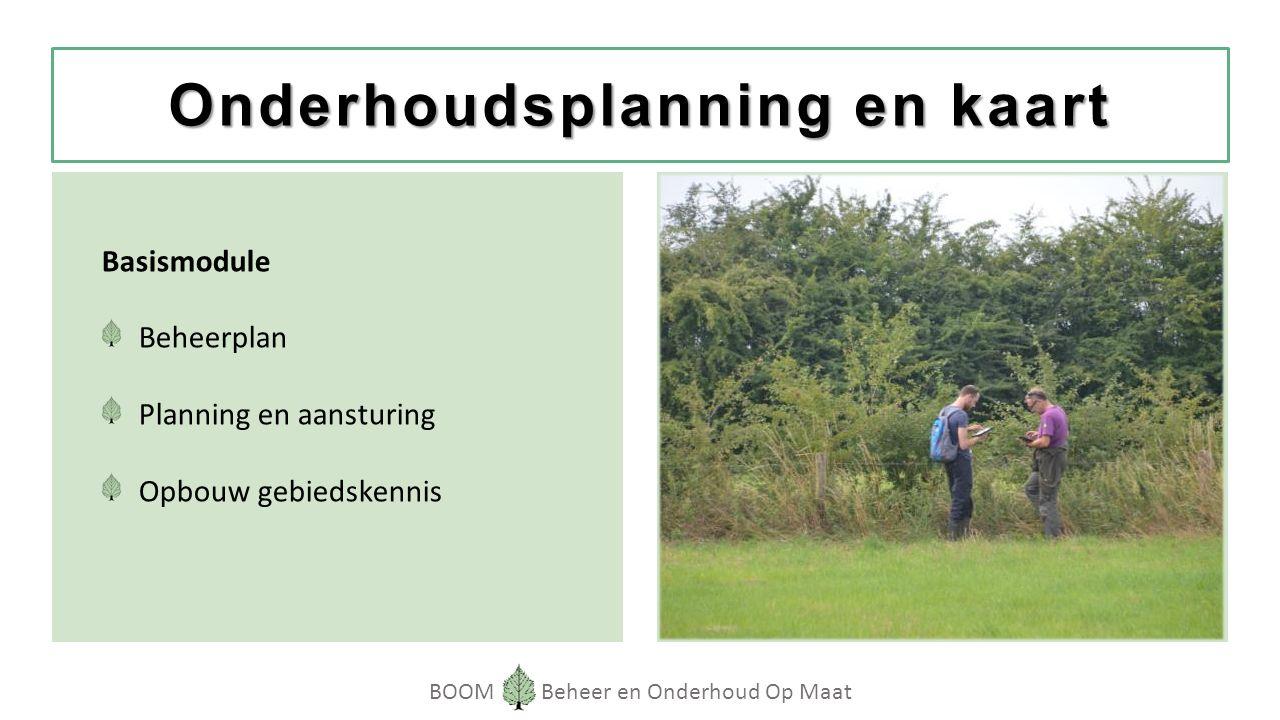 BOOM Beheer en Onderhoud Op Maat Onderhoudsplanning en kaart Basismodule Beheerplan Planning en aansturing Opbouw gebiedskennis