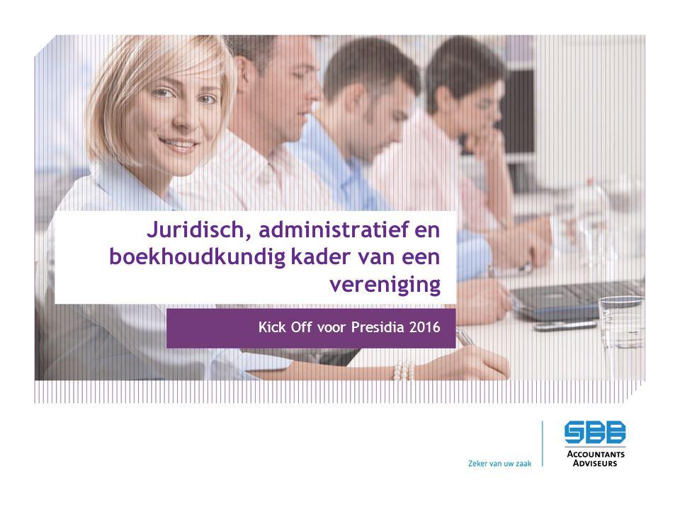 Juridisch, administratief en boekhoudkundig kader van een vereniging Kick Off voor Presidia 2016