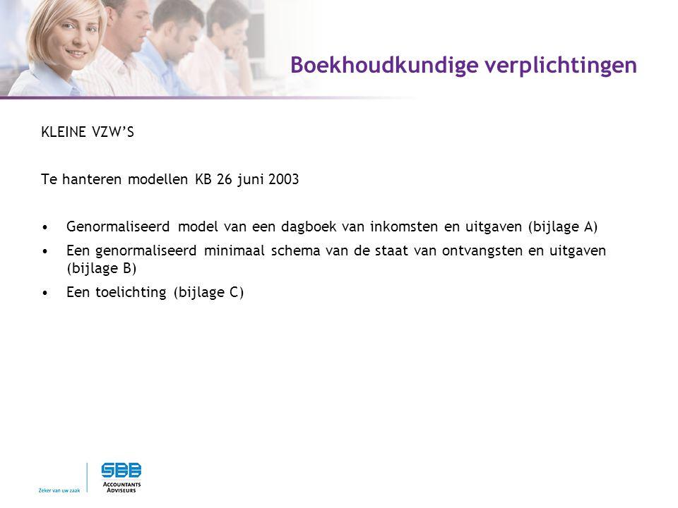 Boekhoudkundige verplichtingen KLEINE VZW'S Te hanteren modellen KB 26 juni 2003 Genormaliseerd model van een dagboek van inkomsten en uitgaven (bijlage A) Een genormaliseerd minimaal schema van de staat van ontvangsten en uitgaven (bijlage B) Een toelichting (bijlage C)