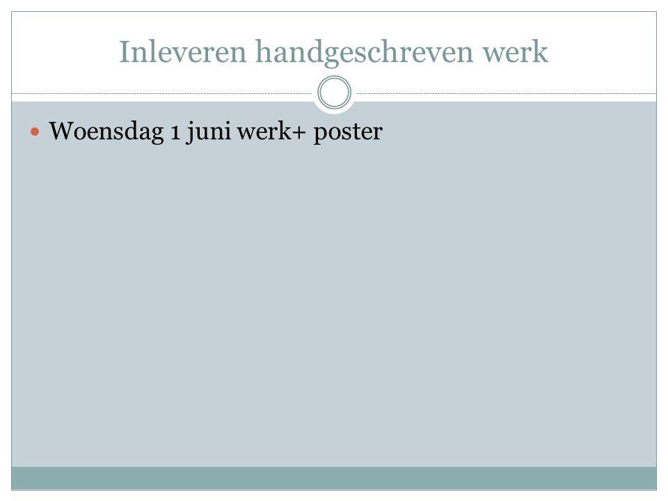 Inleveren handgeschreven werk Woensdag 1 juni werk+ poster