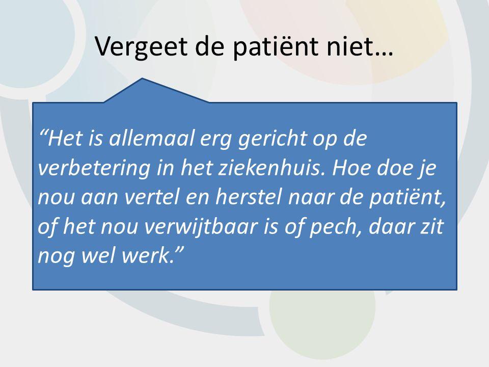 Vergeet de patiënt niet… Het is allemaal erg gericht op de verbetering in het ziekenhuis.