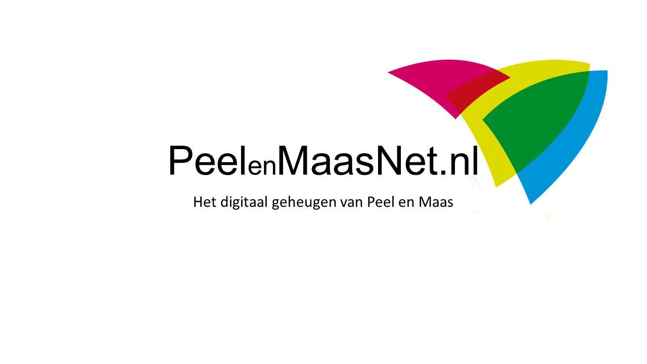 Peel en MaasNet.nl Het digitaal geheugen van Peel en Maas