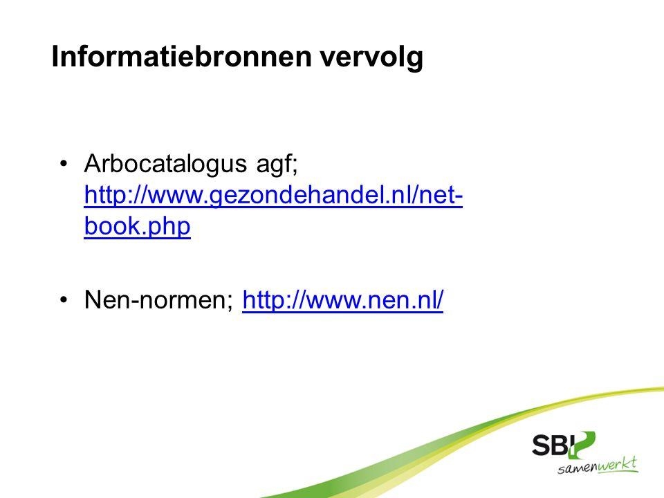 Informatiebronnen vervolg Arbocatalogus agf; http://www.gezondehandel.nl/net- book.php http://www.gezondehandel.nl/net- book.php Nen-normen; http://ww