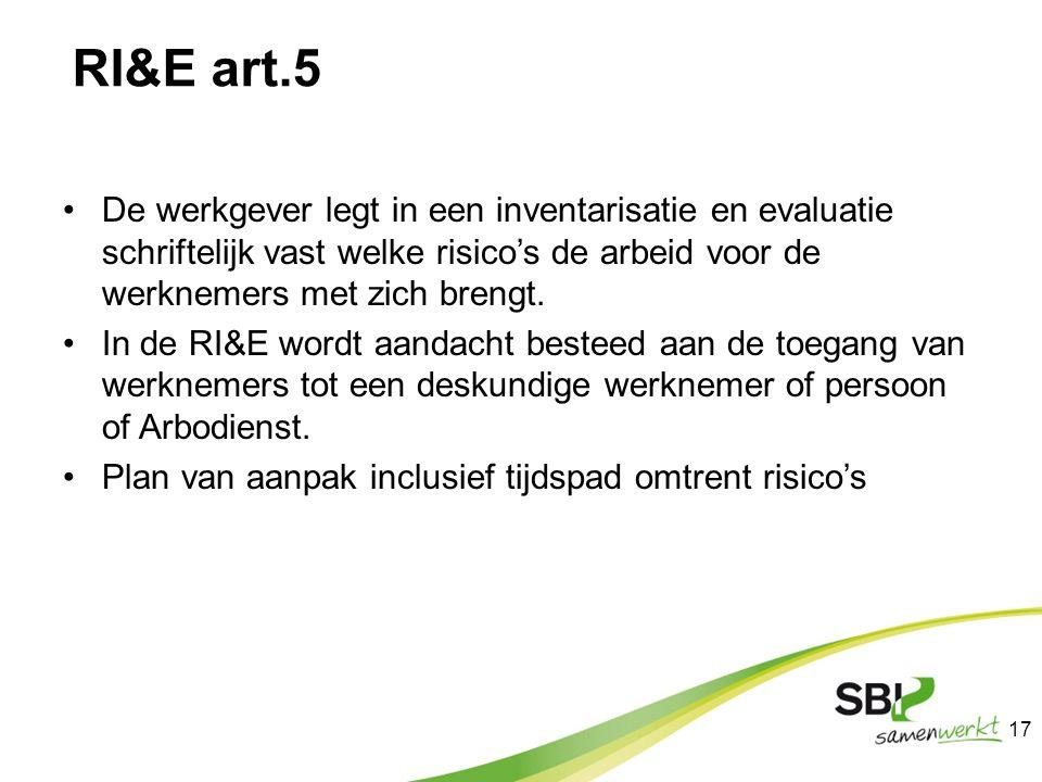 RI&E art.5 De werkgever legt in een inventarisatie en evaluatie schriftelijk vast welke risico's de arbeid voor de werknemers met zich brengt. In de R