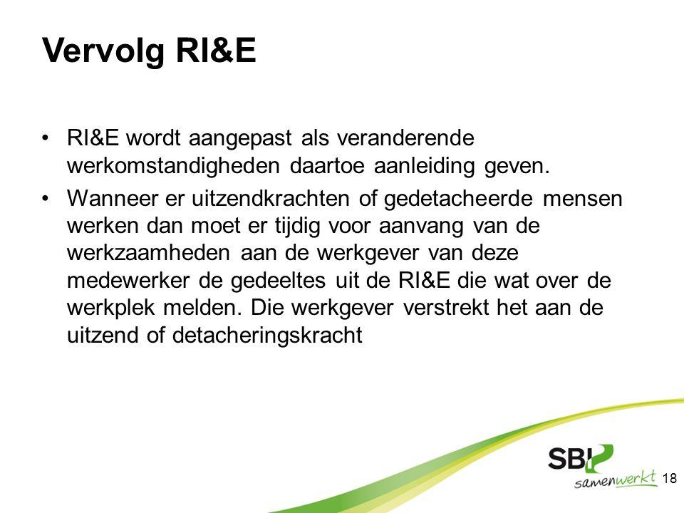 Vervolg RI&E RI&E wordt aangepast als veranderende werkomstandigheden daartoe aanleiding geven. Wanneer er uitzendkrachten of gedetacheerde mensen wer
