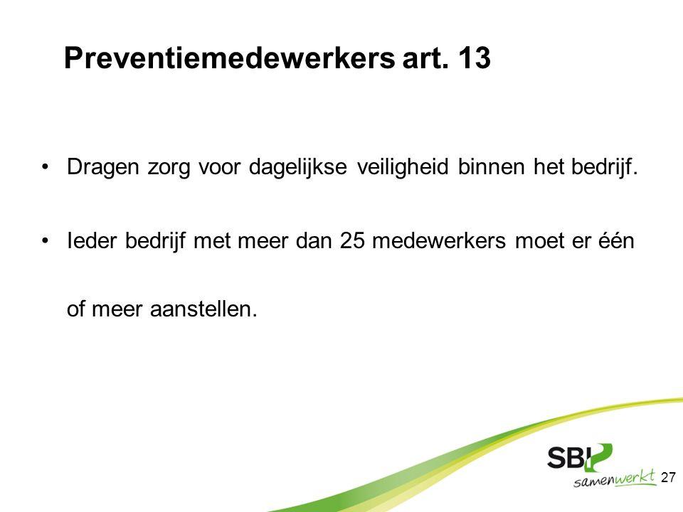 Preventiemedewerkers art. 13 Dragen zorg voor dagelijkse veiligheid binnen het bedrijf. Ieder bedrijf met meer dan 25 medewerkers moet er één of meer