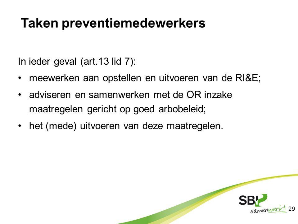 Taken preventiemedewerkers In ieder geval (art.13 lid 7): meewerken aan opstellen en uitvoeren van de RI&E; adviseren en samenwerken met de OR inzake