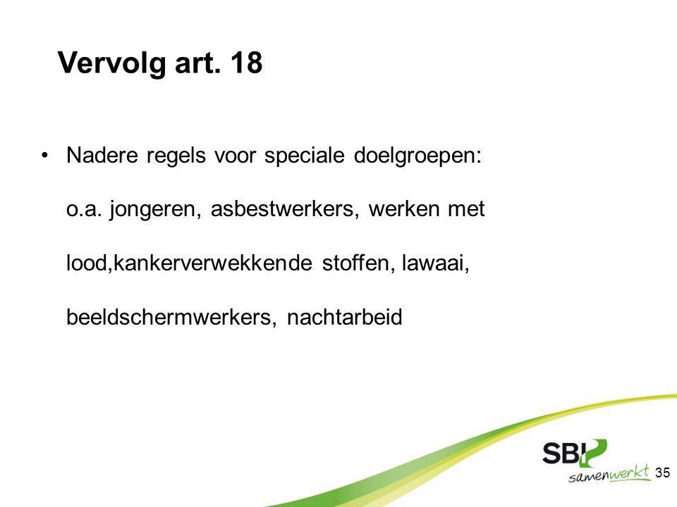 Vervolg art. 18 Nadere regels voor speciale doelgroepen: o.a. jongeren, asbestwerkers, werken met lood,kankerverwekkende stoffen, lawaai, beeldschermw