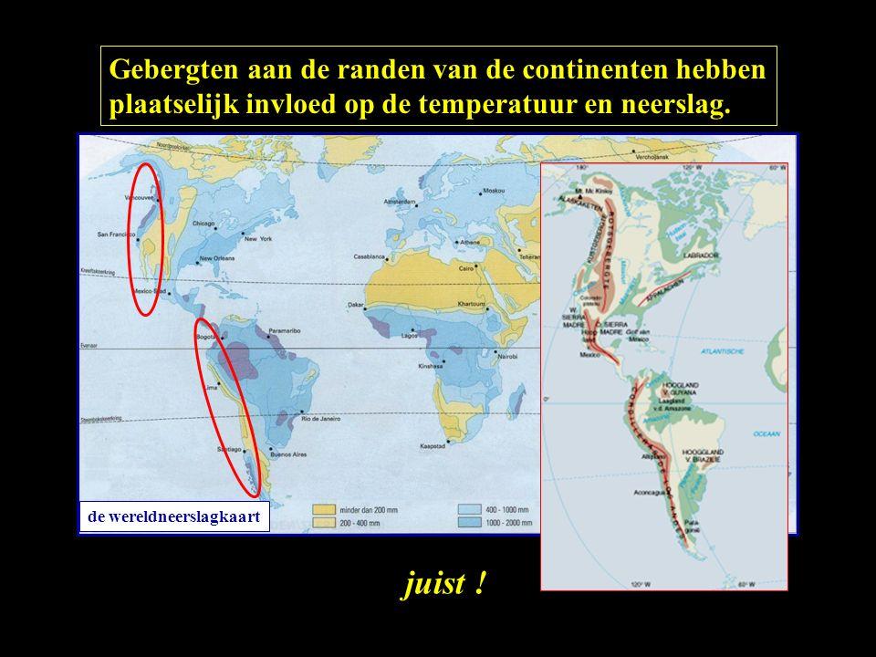 Gebergten aan de randen van de continenten hebben plaatselijk invloed op de temperatuur en neerslag. juist ! de wereldneerslagkaart