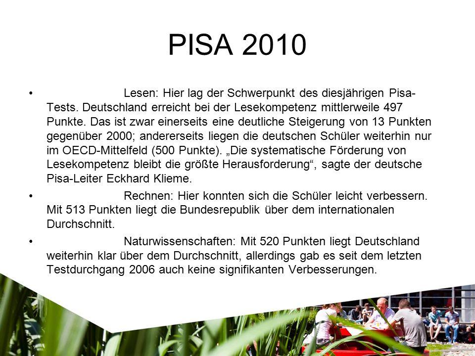 PISA 2010 Lesen: Hier lag der Schwerpunkt des diesjährigen Pisa- Tests. Deutschland erreicht bei der Lesekompetenz mittlerweile 497 Punkte. Das ist zw