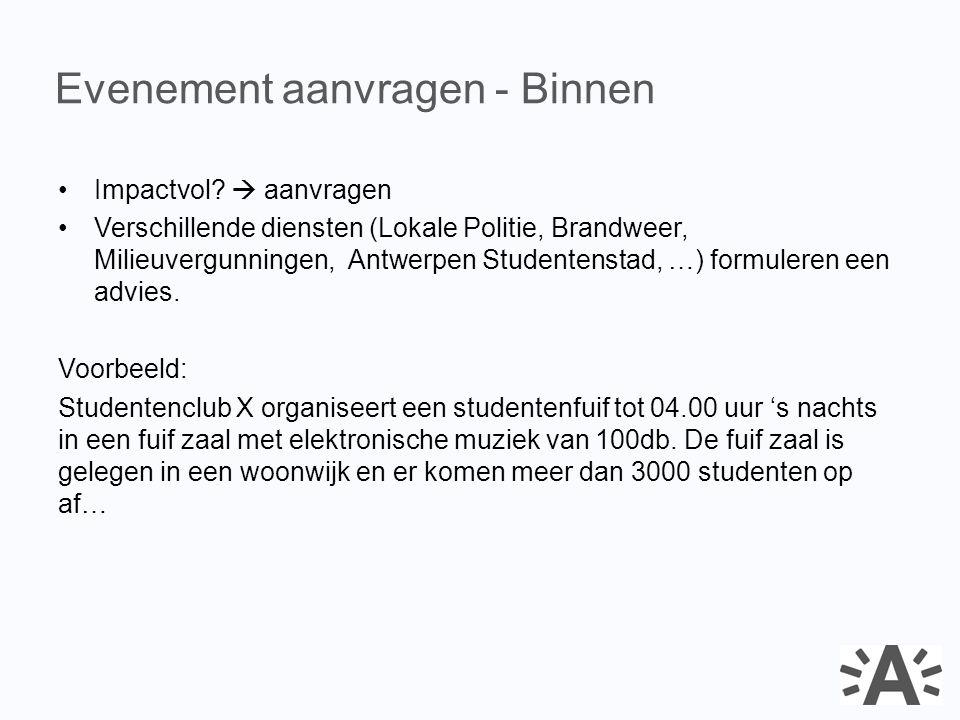 Impactvol?  aanvragen Verschillende diensten (Lokale Politie, Brandweer, Milieuvergunningen, Antwerpen Studentenstad, …) formuleren een advies. Voorb