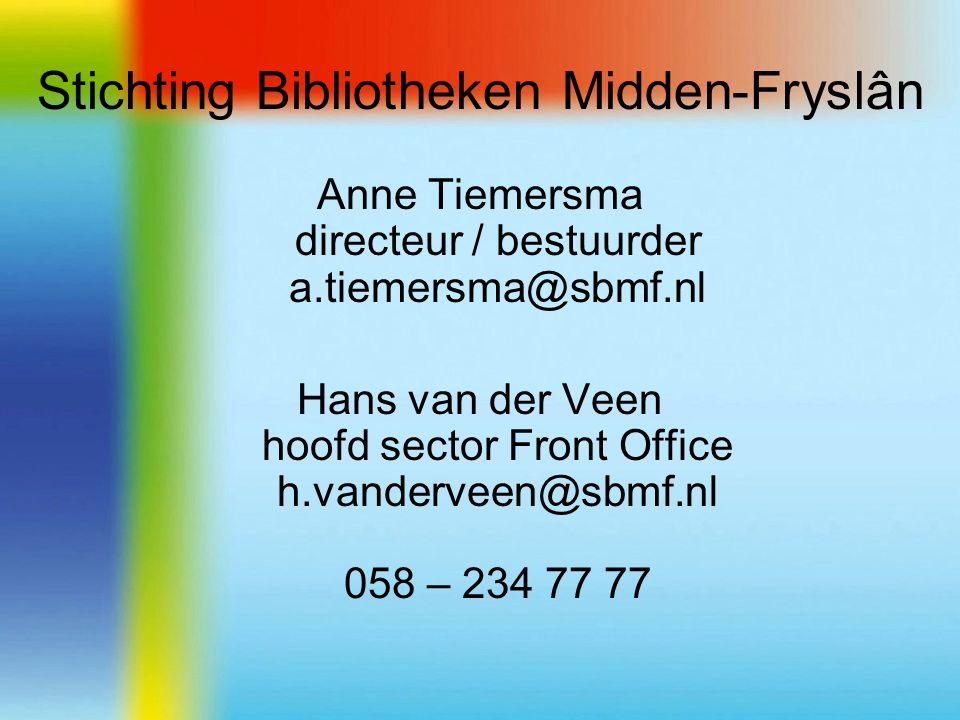 Anne Tiemersma directeur / bestuurder a.tiemersma@sbmf.nl Hans van der Veen hoofd sector Front Office h.vanderveen@sbmf.nl 058 – 234 77 77 Stichting Bibliotheken Midden-Fryslân