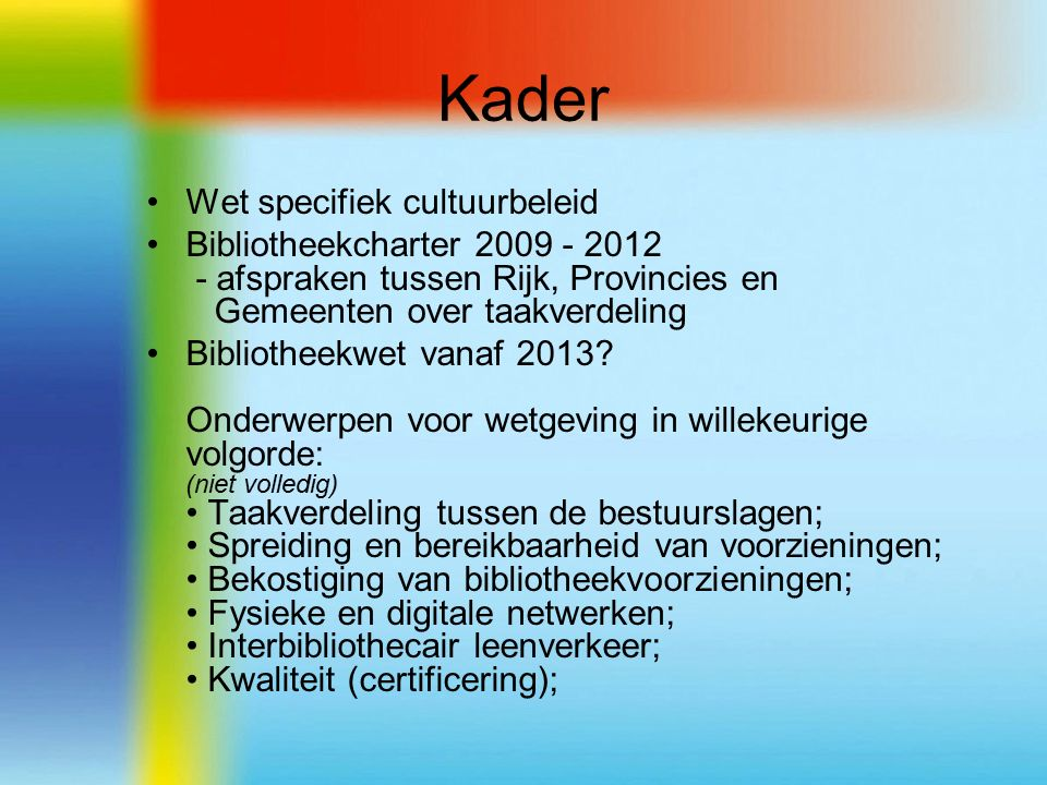 Kader Wet specifiek cultuurbeleid Bibliotheekcharter 2009 - 2012 - afspraken tussen Rijk, Provincies en Gemeenten over taakverdeling Bibliotheekwet vanaf 2013.