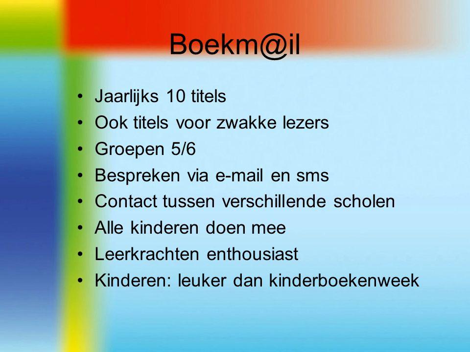 Boekm@il Jaarlijks 10 titels Ook titels voor zwakke lezers Groepen 5/6 Bespreken via e-mail en sms Contact tussen verschillende scholen Alle kinderen doen mee Leerkrachten enthousiast Kinderen: leuker dan kinderboekenweek