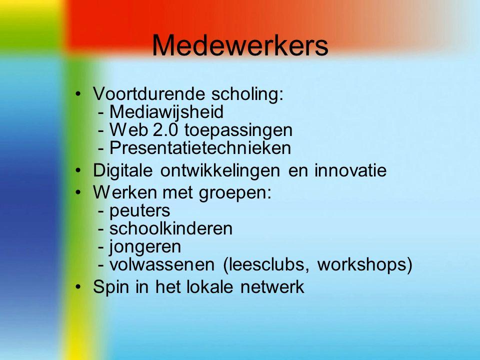 Medewerkers Voortdurende scholing: - Mediawijsheid - Web 2.0 toepassingen - Presentatietechnieken Digitale ontwikkelingen en innovatie Werken met groepen: - peuters - schoolkinderen - jongeren - volwassenen (leesclubs, workshops) Spin in het lokale netwerk