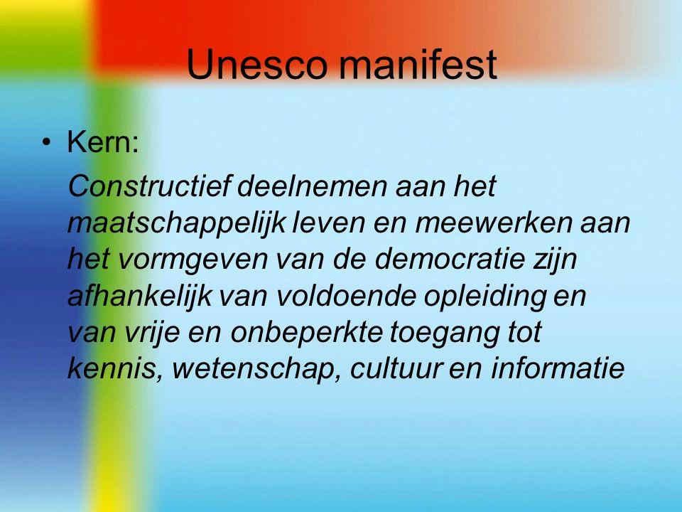 Unesco manifest Kern: Constructief deelnemen aan het maatschappelijk leven en meewerken aan het vormgeven van de democratie zijn afhankelijk van voldoende opleiding en van vrije en onbeperkte toegang tot kennis, wetenschap, cultuur en informatie